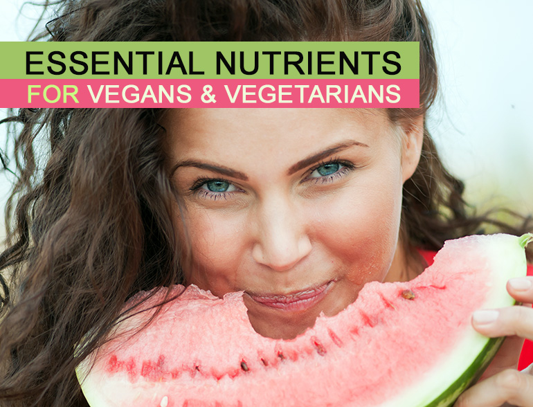 Essential Nutrients Vegans & Vegetarians Need