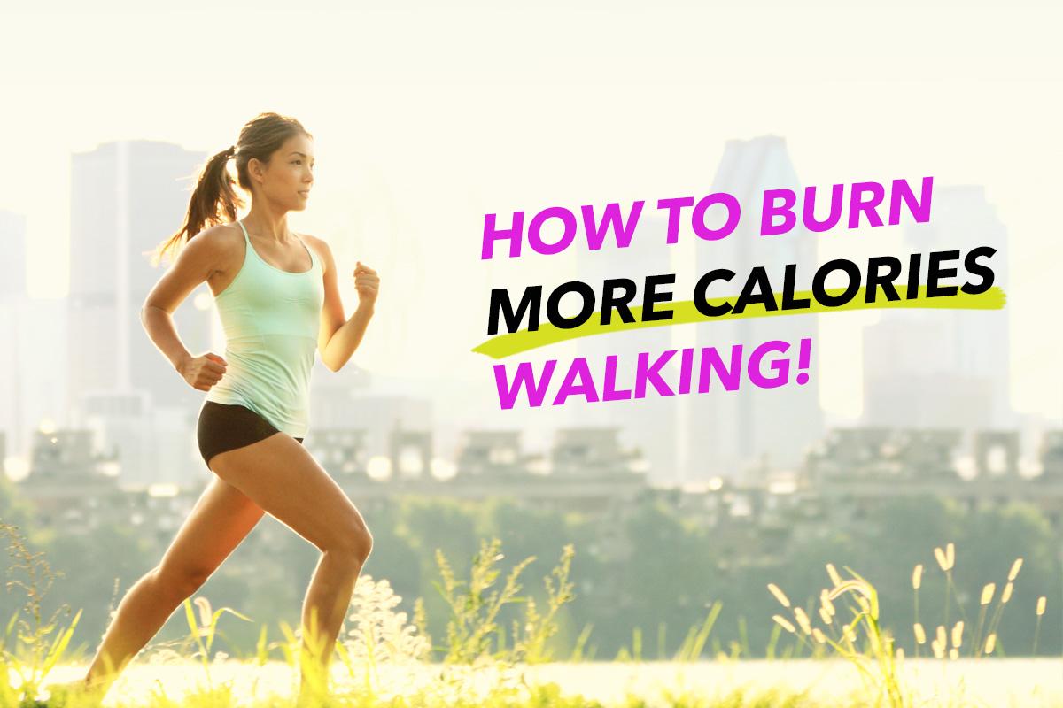 8 Smart ways to boost calories burnt walking