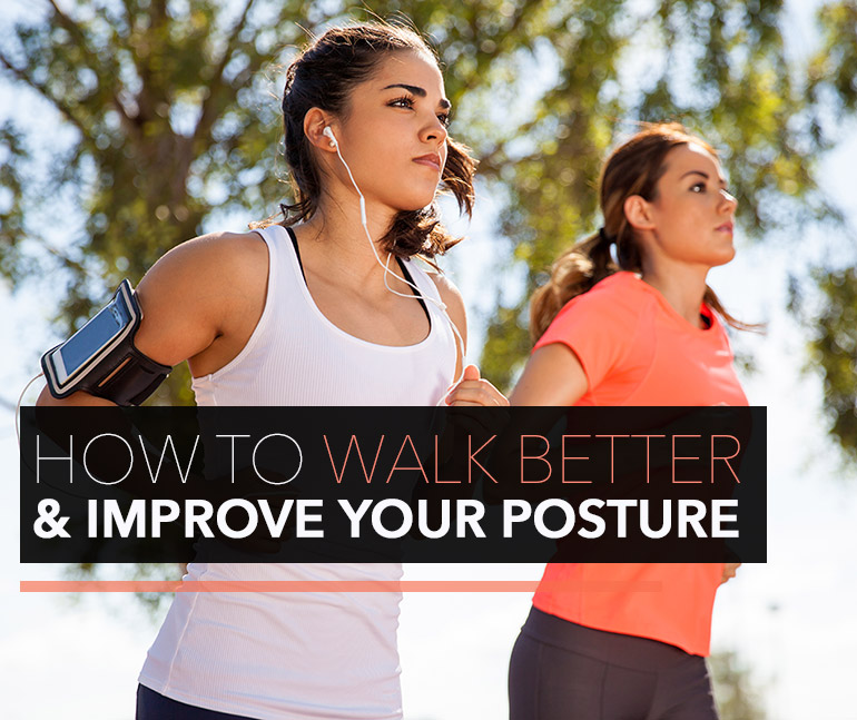 How to walk better & improve your posture